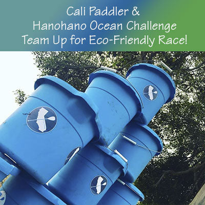 Cali Paddler and Hanohano Huki Ocean Challenge team up to create an environmentally friendly paddle event.