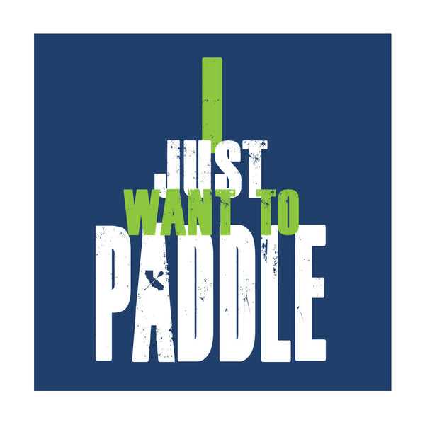 """I JUST WANT TO PADDLE"" Sticker"