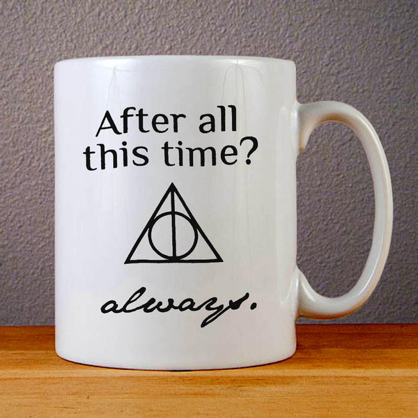 After All This Time Always Ceramic Coffee Mugs