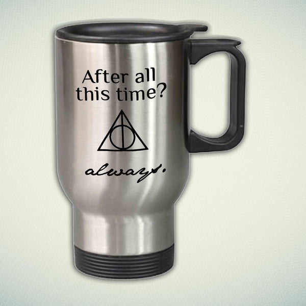 After All This Time Always 14oz Stainless Steel Travel Mug