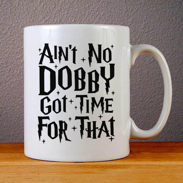 Aint No Dobby Got Time for That Ceramic Coffee Mugs