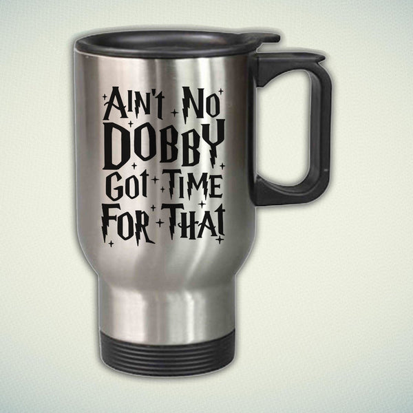 Ain't No Dobby Got Time for That 14oz Stainless Steel Travel Mug