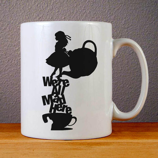 Alice in Wonderland We are All Mad Here Ceramic Coffee Mugs