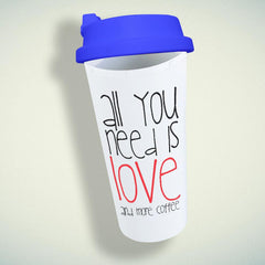 All You Need Is Love And More Coffee Double Wall Plastic Mug