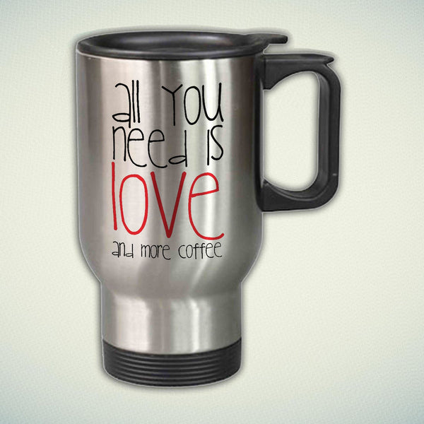 All You Need is Love and More Coffee 14oz Stainless Steel Travel Mug