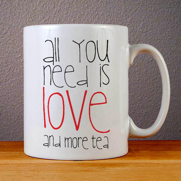 All You Need is Love and More Tea Ceramic Coffee Mugs
