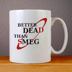 Better Dead Than Smeg Ceramic Coffee Mugs