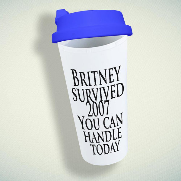 Britney Survived 2007 You Can Handle Today Double Wall Plastic Mug