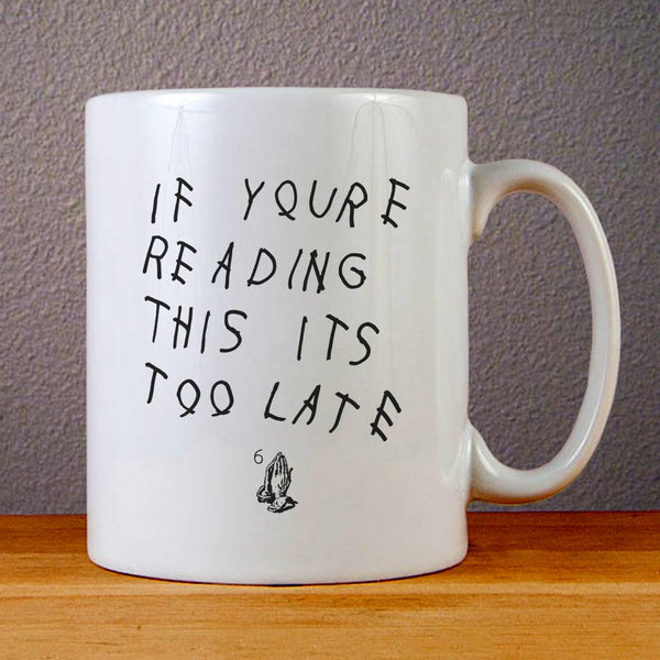 Drake If You are Reading This Its Too Late Ceramic Coffee Mugs