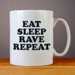 Eat Sleep Rave Repeat Ceramic Coffee Mugs