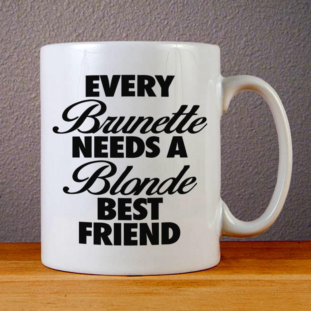 Every Brunette Needs A Blonde Best Friend Ceramic Coffee Mugs