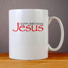 Happy Birthday Jesus Ceramic Coffee Mugs
