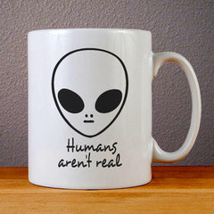 Humans are not Real Ceramic Coffee Mugs