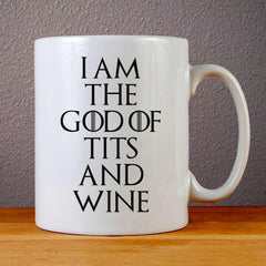I Am The God Of Tits And Wine Ceramic Coffee Mugs