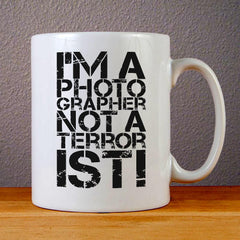 Im a Photographer Not a Terrorist Ceramic Coffee Mugs