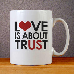 Love is About Trust Ceramic Coffee Mugs