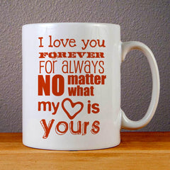 My Heart is Yours Forever Ceramic Coffee Mugs