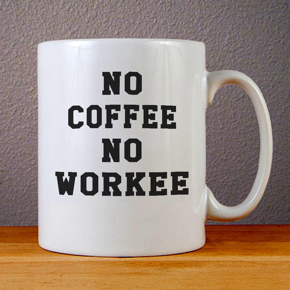 No Coffee No Workee Ceramic Coffee Mugs