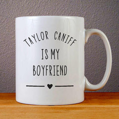 Taylor Caniff is My Boyfriend Ceramic Coffee Mugs