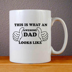 This is What An Awesome Dad Looks Like Ceramic Coffee Mugs