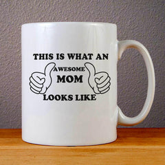 This is What An Awesome Mom Looks Like Ceramic Coffee Mugs