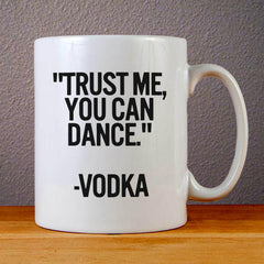Trust Me You Can Dance Ceramic Coffee Mugs