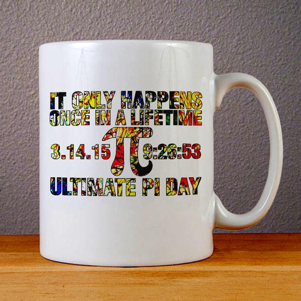 Ultimate Pi Day Once in A Lifetime Ceramic Coffee Mugs