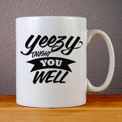 Yeezy Taught You Well Ceramic Coffee Mugs