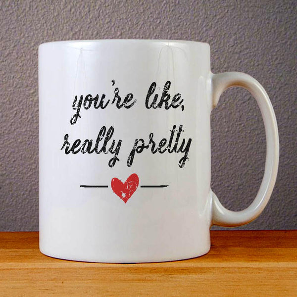 You are Like Really Pretty Quote Ceramic Coffee Mugs
