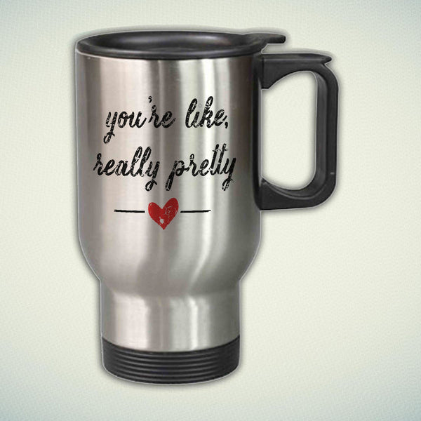 You're Like Really Pretty Quote 14oz Stainless Steel Travel Mug