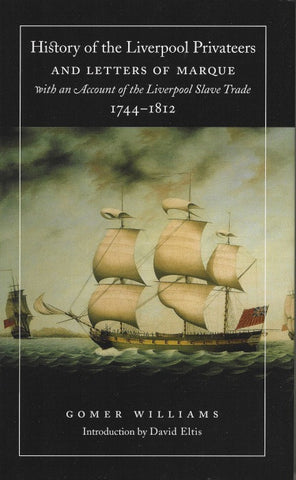 History of the Liverpool Privateers and Letters of Marque, with an Account of the Liverpool Slave Trade, 1744-1812