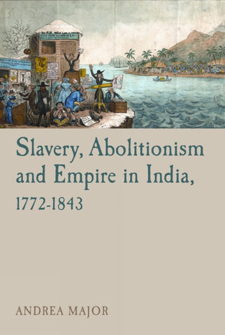 Slavery, Abolitionism and Empire in India, 1772–1843