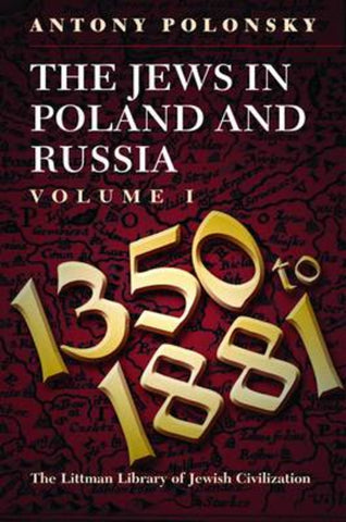 The Jews in Poland and Russia: 1350-1881 v. 1