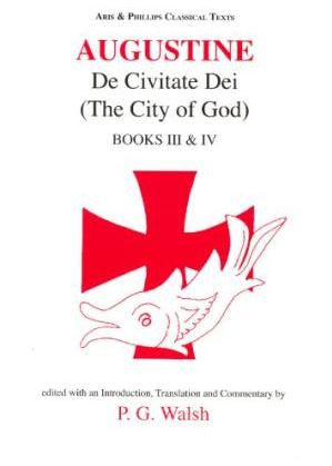 Augustine: De Civitate Dei Books III and IV