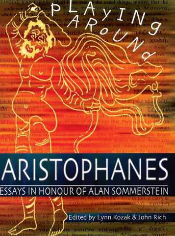 Playing Around Aristophanes Essays in Celebration of the Completion of the Edition of the Comedies of Aristophanes by Alan Sommerstein