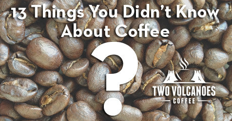 https://www.twovolcanoescoffee.com/blogs/tvc/13-things-you-didn-t-know-about-coffee