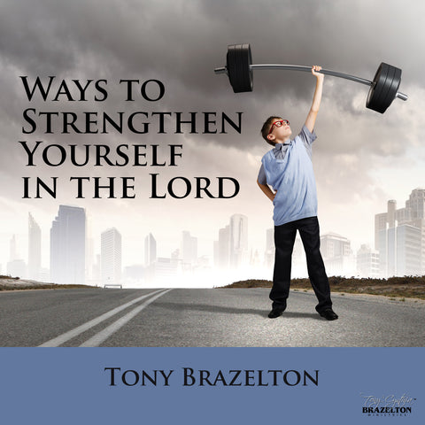 Ways to Strengthen Yourself In The Lord Vol. 1