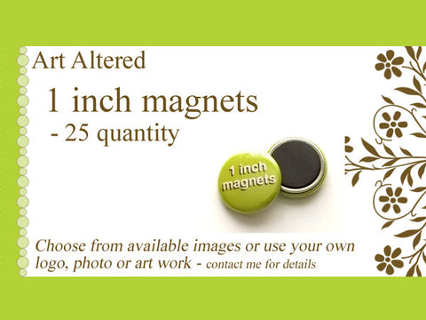 Custom Magnets 1 inch 25, 50, 75 or 100 quantity Personalized artwork graphics promotional giveaways-Art Altered