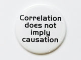 Correlation Does Not Imply Causation PINBACK BUTTON pin badge teacher gift geekery - Art Altered  - 2