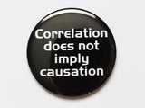 Correlation Does Not Imply Causation PINBACK BUTTON pin badge teacher gift geekery - Art Altered  - 1