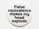False Equivalence Makes My Head Explode PINBACK BUTTON pin badge teacher gift geekery - Art Altered  - 2
