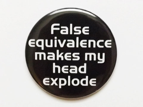 False Equivalence Makes My Head Explode PINBACK BUTTON pin badge teacher gift geekery - Art Altered  - 1