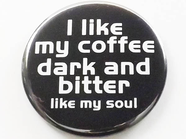 Coffee Magnet button pin funny novelty humor dark bitter soul nerd dork geek gift party favor stocking stuffer man men guy dad boyfriend-Art Altered
