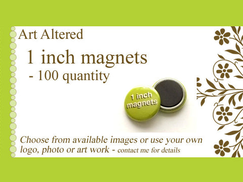 1 inch Custom MAGNETS - 100 Promos Image, Art or Logo save the date party favors shower wedding gifts flair stocking stuffers giveaways-Art Altered