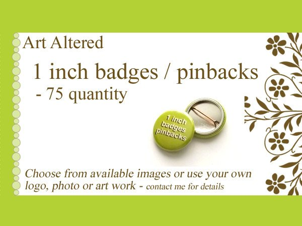 1 inch Custom PINBACK Buttons PINS 75 Promos Image Art Logo save the date party favors bridal shower wedding gifts family reunion flair baby-Art Altered