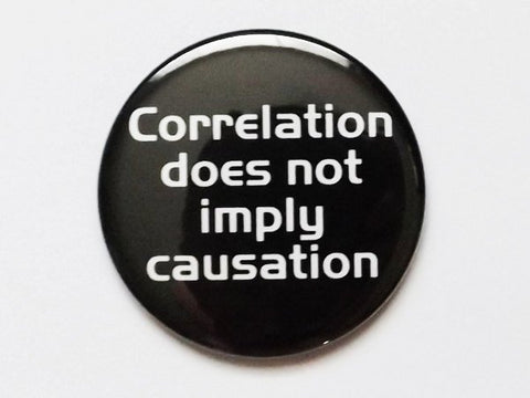 "PIN PINBACK Badge Bottle Opener Keychain Correlation does not imply causation 1.5"" 2.25"" geekery nerd party favor stocking stuffer logic-Art Altered"
