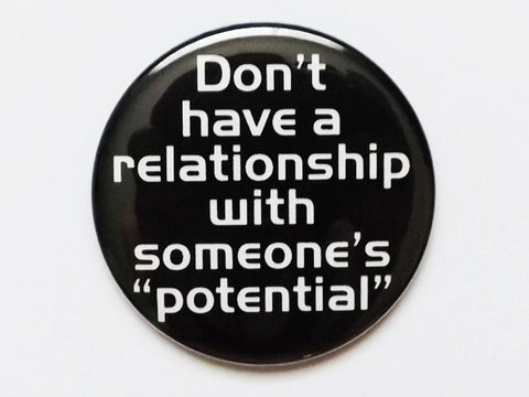 "MAGNET Don't have a relationship with someone's potential 1.5"" or 2.25"" size geekery divorce party favors stocking stuffers bad boyfriend-Art Altered"