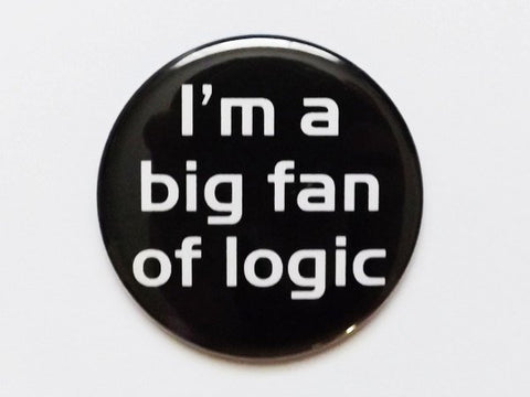 Button Pin Im a Big Fan of Logic pinback badge fridge magnet geekery nerd party favor stocking stuffer math teacher gift bottle opener snark-Art Altered