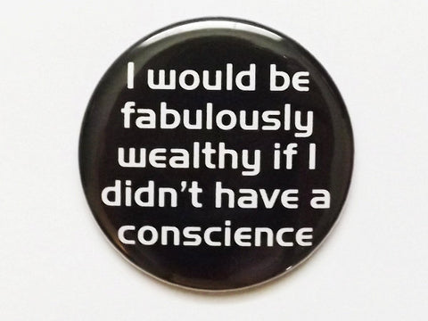 Fabulously Wealthy if I didn't have a Conscience snark gift bottle opener geekery dork nerd party favors stocking stuffer shower gift ethics-Art Altered