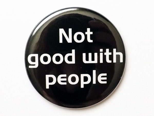 Button Pin not good with people mirror coaster magnet misanthrope novelty humor funny social commentary party favors stocking stuffers gifts-Art Altered